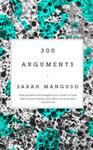 Sarah Manguso 300 Arguments