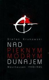 Książka i Wiedza Stefan Krukowski Nad pięknym modrym Dunajem. Mauthausen 1940-1945