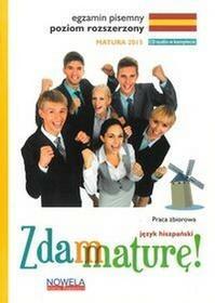 NOWELA Zdam maturę 2015 Język hiszpański Egzamin pisemny Poziom rozszerzony Zbiór zadań + CD - Jolanta Wieczorek-Szymańska, Zofia Lis