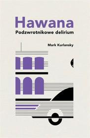 Kurlansky Mark Hawana Podzwrotnikowe delirium / wysyłka w 24h
