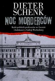 Wysoki Zamek Noc morderców. Kaźń polskich profesorów we Lwowie i holokaust w Galicji Wschodniej Dieter Schenk