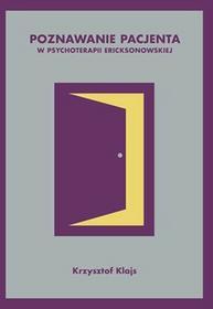 Zysk i S-ka Poznawanie pacjenta w psychoterapii ericksonowskiej - Krzysztof Klajs