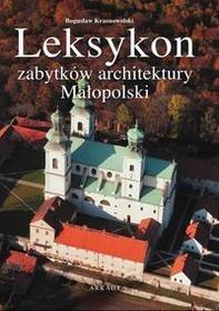 Arkady Leksykon zabytków architektury. Leksykon zabytków architektury Małopolski - Bogusław Krasnowolski
