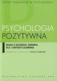 PWN Psychologia pozytywna. Nauka o szczęściu, zdrowiu, sile i cnotach człowieka - Janusz Czapiński