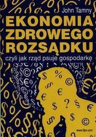 Ekonomia zdrowego rozsądku czyli jak rząd psuje gospodarkę - Tamny John