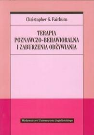 Wydawnictwo Uniwersytetu Jagiellońskiego Terapia poznawczo-behawioralna i zaburzenia odżywiania - Fairburn Christopher G.