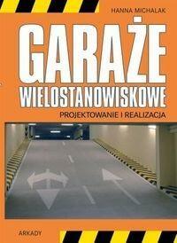 Arkady Garaże wielostanowiskowe. Projektowanie i realizacja - Hanna Michalak