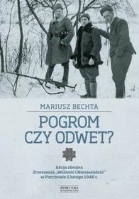 Zysk i S-ka Pogrom czy odwet. Akcja zbrojna Zrzeszenia Wolność i Niezawisłość w Parczewie 5 lutego 1946 r. - Mariusz Bechta