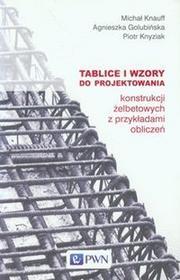 Tablice i wzory do projektowania konstrukcji żelbetowych z przykładami obliczeń - Michał Knauff, Agnieszka Golubińska, Piotr Knyziak