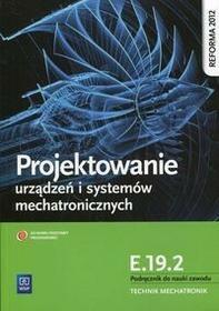 WSiP Projektowanie urządzeń i systemów mechatronicznych Kwalifikacja E.19.2 Podręcznik do nauki zawodu