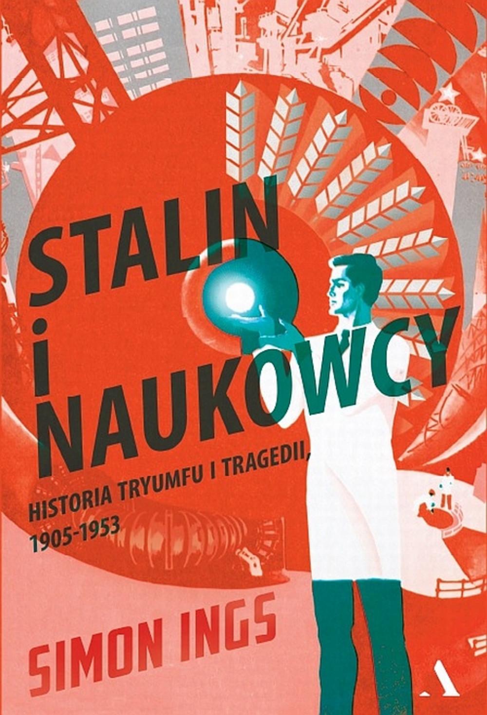 STALIN I NAUKOWCY HISTORIA TRYUMFU I TRAGEDII 1905 1953 SIMON INGS