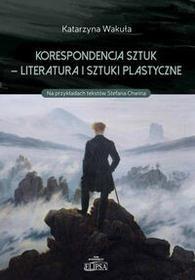 Elipsa Dom WydawniczyKorespondencja sztuk - Literatura i sztuki plastyczne - Wakuła Katarzyna