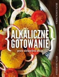 Muza Alkaliczne gotowanie. Przy zielonym stole - Beata Sokołowska