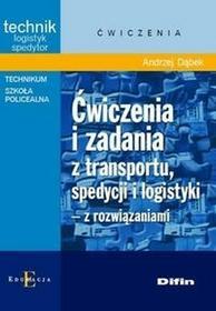 Ćwiczenia i zadania z transportu, spedycji i logistyki z rozwiązaniami - Andrzej Dąbek