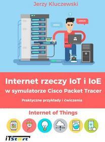 Kluczewski Jerzy Internet rzeczy IoT i IoE w symulatorze Cisco Packet Tracer - dostępny od ręki, natychmiastowa wysyłka