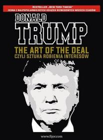 Fijorr The Art of the Deal, czyli sztuka robienia interesów - Donald J. Trump, Tony Schwartz
