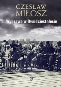 Wydawnictwo Literackie Czesław Miłosz Wyprawa w Dwudziestolecie