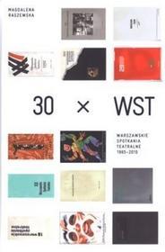 30 x WST. Spotkania Warszawskie Teatralne 1965-2010 - Magdalena Raszewska