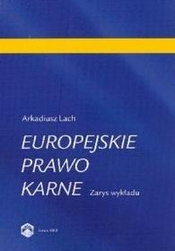 Lach Arkadiusz Europejskie prawo karne. zarys wykładu. - mamy na stanie, wyślemy natychmiast