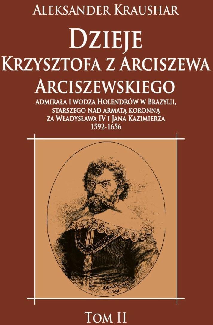 Napoleon V Dzieje Krzysztofa z Arciszewa Arciszewskiego, admirała i wodza Holendrów w Brazylii - Aleksander Kraushar