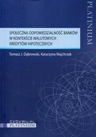 Społeczna odpowiedzialność banków w kontekście walutowych kredytów hipotecznych - Tomasz Dąbrowski, Majchrzak Katarzyna