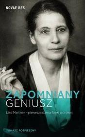 Novae Res Zapomniany geniusz. Lise Meitner - pierwsza dama fizyki jądrowej - Tomasz Pospieszny