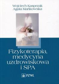 Fizykoterapia, medycyna uzdrowiskowa i SPA - Wojciech Kasprzak, Agata Mańkowska