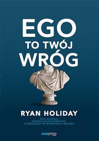 Ryan Holiday Ego to Twój wróg