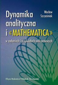 """Szcześniak Wacław Dynamika analityczna i """"mathematica"""" w zadaniach i przykładach obliczeniowych - mamy na stanie, wyślemy natychmiast"""