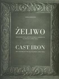 Żeliwo Odlewnictwo artystyczne w dawnych Gliwicach (1796-1945) - dostępny od ręki, natychmiastowa wysyłka