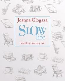 Znak Slow Life. Zwolnij i zacznij żyć - Joanna Glogaza