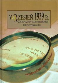 Wrzesień 1939 r Z perspektywy służb specjalnych II Rzeczypospolitej / wysyłka w 24h