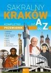 Sakralny Kraków Kompletny przewodnik od A do Z Henryk Bejda