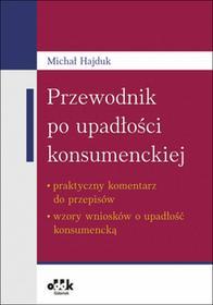 ODDK Przewodnik po upadłości konsumenckiej - praktyczny komentarz do przepisów - wzory wniosków o upadłość - Hajduk Michał