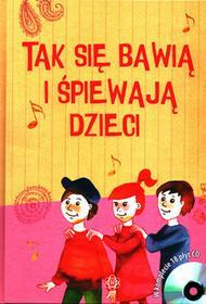 Tak się bawią i śpiewają dzieci - Opracowanie zbiorowe