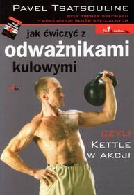Aha Jak ćwiczyć z odważnikami kulowymi czyli kettle w akcji Pavel Tsatsouline