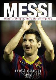 Sine Qua Non Messi. Historia chłopca, który stał się legendą Luca Caioli
