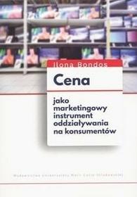 UMCS Wydawnictwo Uniwersytetu Marii Curie-Skłodows Ilona Bondos Cena jako marketingowy instrument oddziaływania na konsumentów