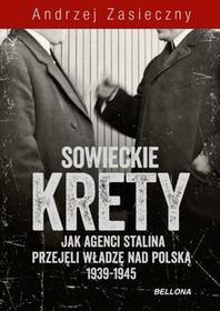 Bellona Sowieckie krety. Wywiad ZSRR w polskim państwie podziemnym - Andrzej Zasieczny
