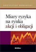 Miary ryzyka na rynku akcji i obligacji Krzysztof Borowski