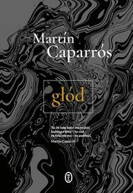 Wydawnictwo Literackie Głód - Martin Caparros