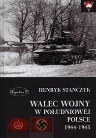 Napoleon V Walec wojny w południowej Polsce 1944-1945 - Henryk Stańczyk