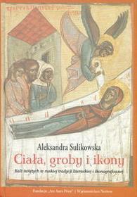 Ciała groby i ikony - Aleksandra Sulikowska
