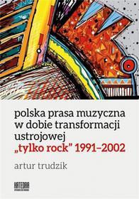 Trudzik Artur Polska prasa muzyczna w dobie transformacji... / wysyłka w 24h