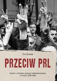 Przeciw PRL. Szkice z dziejów opozycji demokratycznej w Polsce 1976-1989