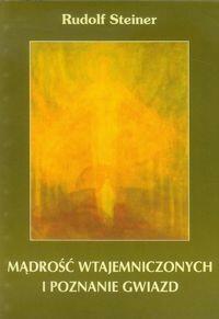 Mądrość wtajemniczonych i poznanie gwiazd - Rudolf Steiner