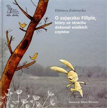 GWP Gdańskie Wydawnictwo Psychologiczne O zajączku Filipie, który ze strachu dokonał wielkich czynów - Elżbieta Zubrzycka