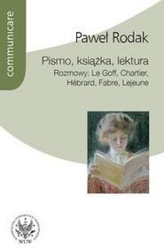 Wydawnictwa Uniwersytetu Warszawskiego Pismo, książka, lektura. Rozmowy: Le Goff, Chartier, Hebrard, Fabre, Lejeune - Paweł Rodak