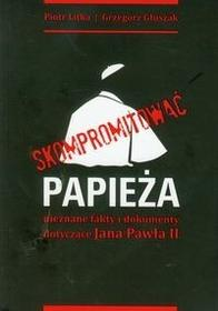 Wydawnictwo św. Stanisława BM Skompromitować papieża - Piotr Litka, Głuszak Grzegorz