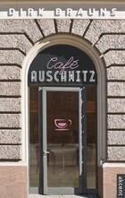 Café Auschwitz Dirk Brauns